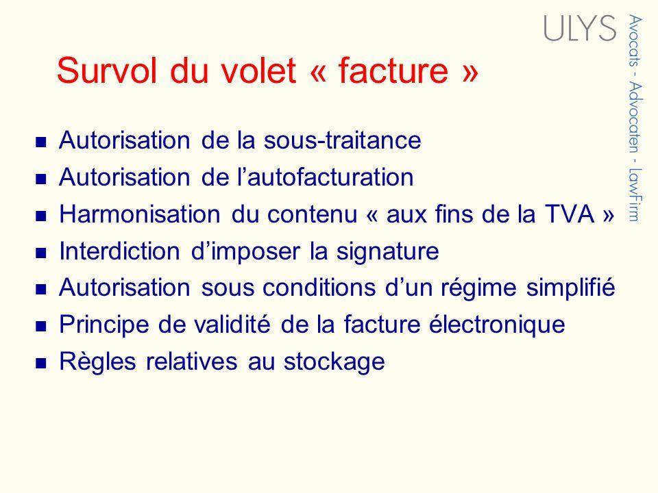 Survol du volet « facture » Autorisation de la sous-traitance Autorisation de lautofacturation Harmonisation du contenu « aux fins de la TVA » Interdi