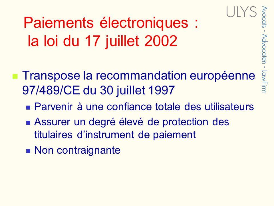 Paiements électroniques : la loi du 17 juillet 2002 Transpose la recommandation européenne 97/489/CE du 30 juillet 1997 Parvenir à une confiance total