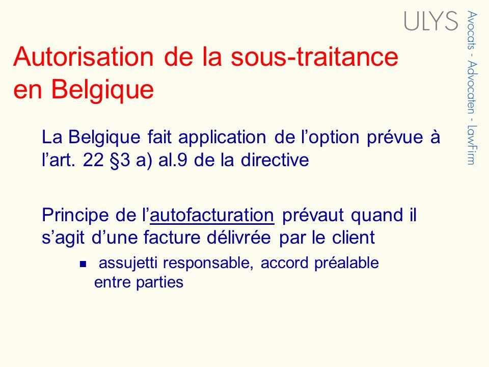 Autorisation de la sous-traitance en Belgique La Belgique fait application de loption prévue à lart. 22 §3 a) al.9 de la directive Principe de lautofa