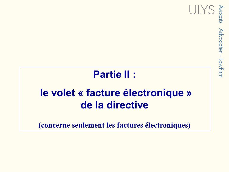 Partie II : le volet « facture électronique » de la directive (concerne seulement les factures électroniques)