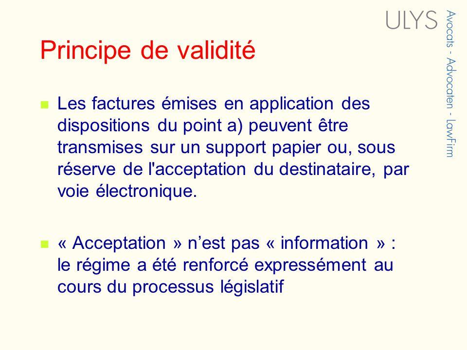 Principe de validité Les factures émises en application des dispositions du point a) peuvent être transmises sur un support papier ou, sous réserve de