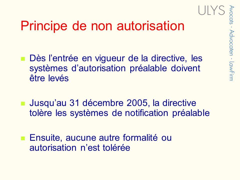 Principe de non autorisation Dès lentrée en vigueur de la directive, les systèmes dautorisation préalable doivent être levés Jusquau 31 décembre 2005,