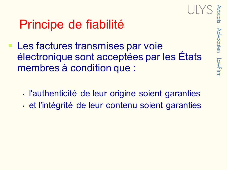 Principe de fiabilité Les factures transmises par voie électronique sont acceptées par les États membres à condition que : l'authenticité de leur orig