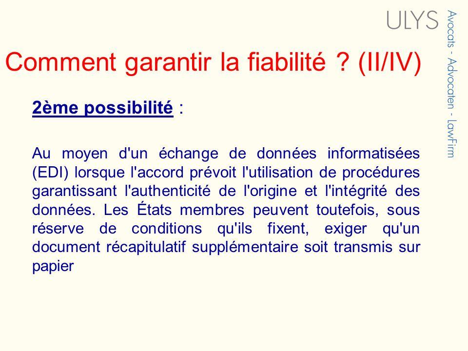 Comment garantir la fiabilité ? (II/IV) 2ème possibilité : Au moyen d'un échange de données informatisées (EDI) lorsque l'accord prévoit l'utilisation