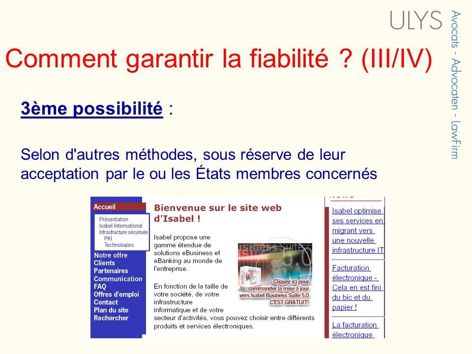 Comment garantir la fiabilité ? (III/IV) 3ème possibilité : Selon d'autres méthodes, sous réserve de leur acceptation par le ou les États membres conc