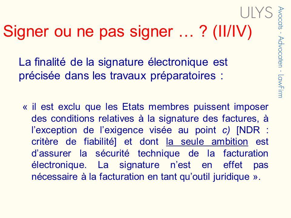 Signer ou ne pas signer … ? (II/IV) La finalité de la signature électronique est précisée dans les travaux préparatoires : « il est exclu que les Etat