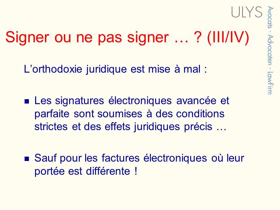 Signer ou ne pas signer … ? (III/IV) Lorthodoxie juridique est mise à mal : Les signatures électroniques avancée et parfaite sont soumises à des condi