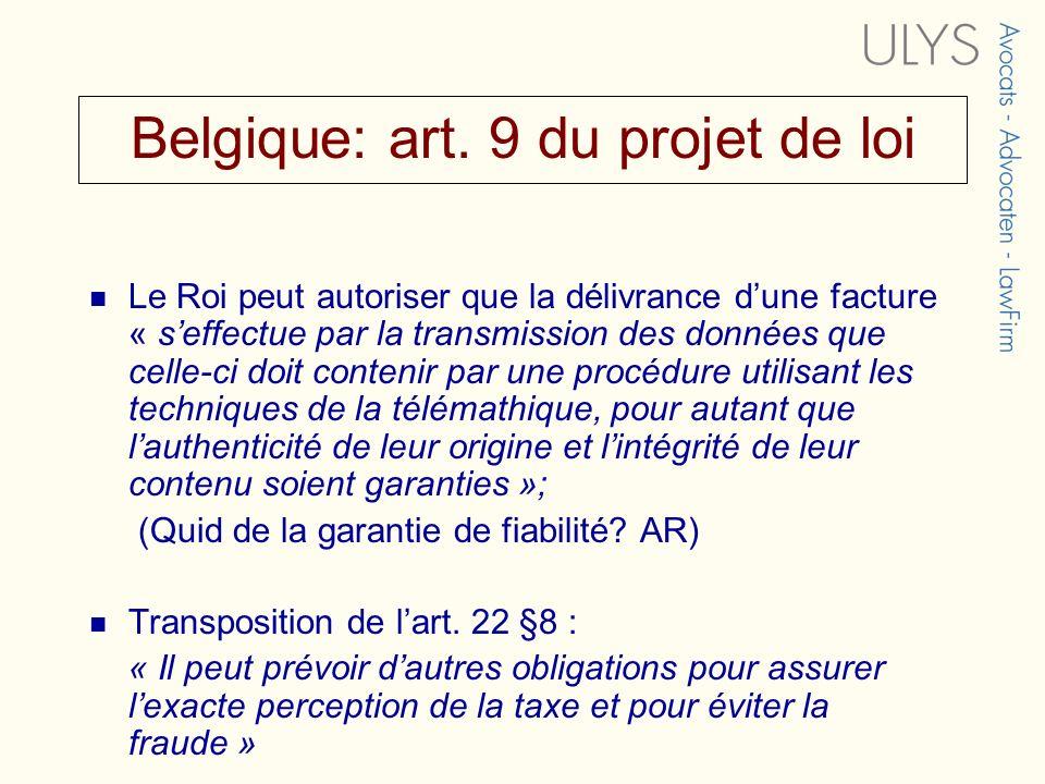 Belgique: art. 9 du projet de loi Le Roi peut autoriser que la délivrance dune facture « seffectue par la transmission des données que celle-ci doit c