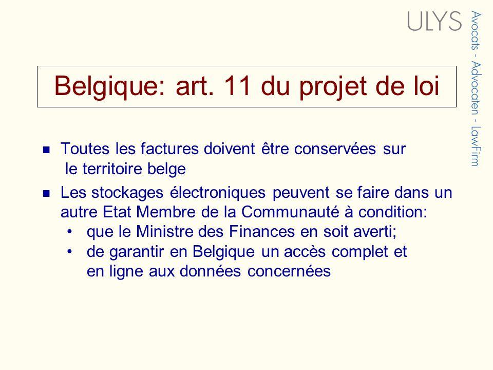 Belgique: art. 11 du projet de loi Toutes les factures doivent être conservées sur le territoire belge Les stockages électroniques peuvent se faire da