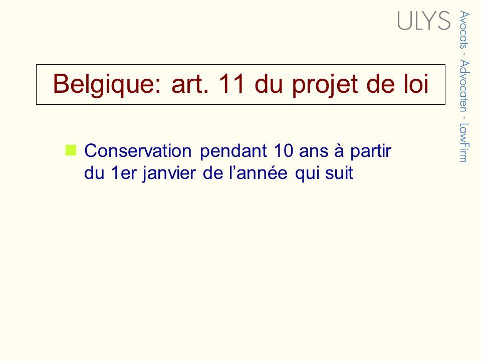 Belgique: art. 11 du projet de loi Conservation pendant 10 ans à partir du 1er janvier de lannée qui suit