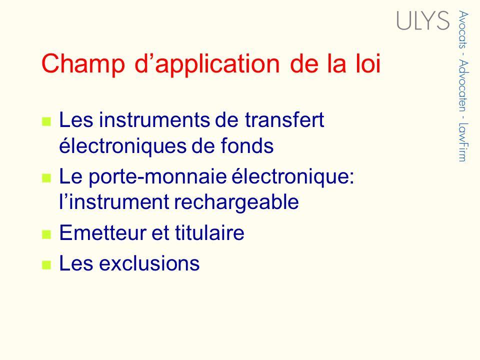 Champ dapplication de la loi Les instruments de transfert électroniques de fonds Le porte-monnaie électronique: linstrument rechargeable Emetteur et t
