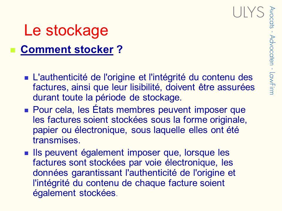 Le stockage Comment stocker ? L'authenticité de l'origine et l'intégrité du contenu des factures, ainsi que leur lisibilité, doivent être assurées dur