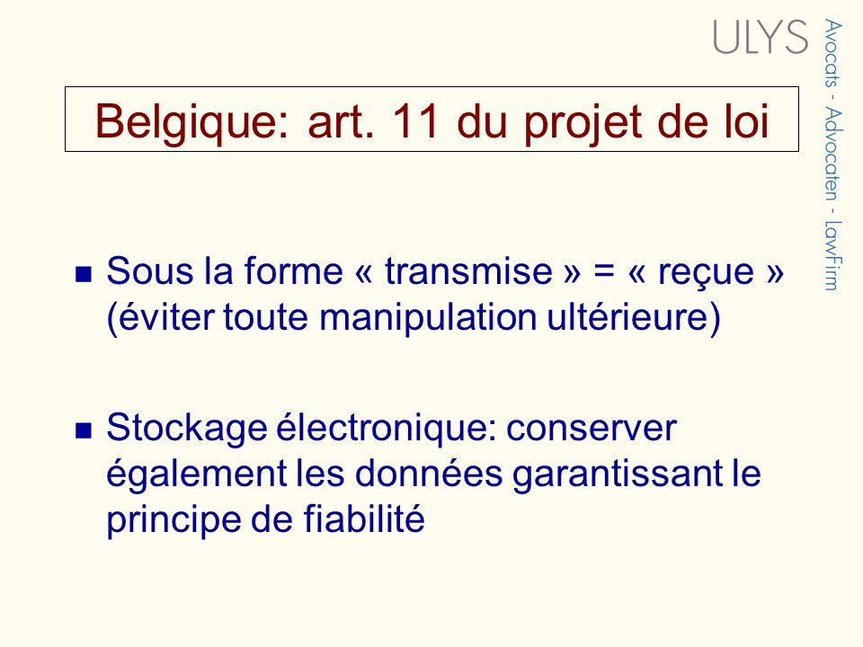 Belgique: art. 11 du projet de loi Sous la forme « transmise » = « reçue » (éviter toute manipulation ultérieure) Stockage électronique: conserver éga