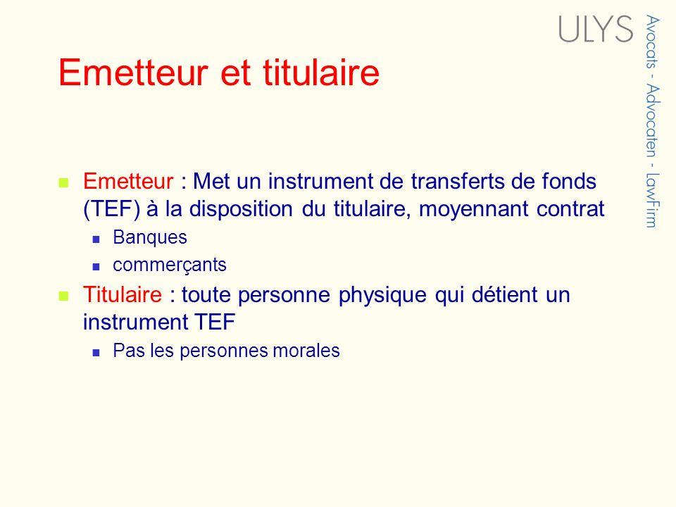 Emetteur et titulaire Emetteur : Met un instrument de transferts de fonds (TEF) à la disposition du titulaire, moyennant contrat Banques commerçants T