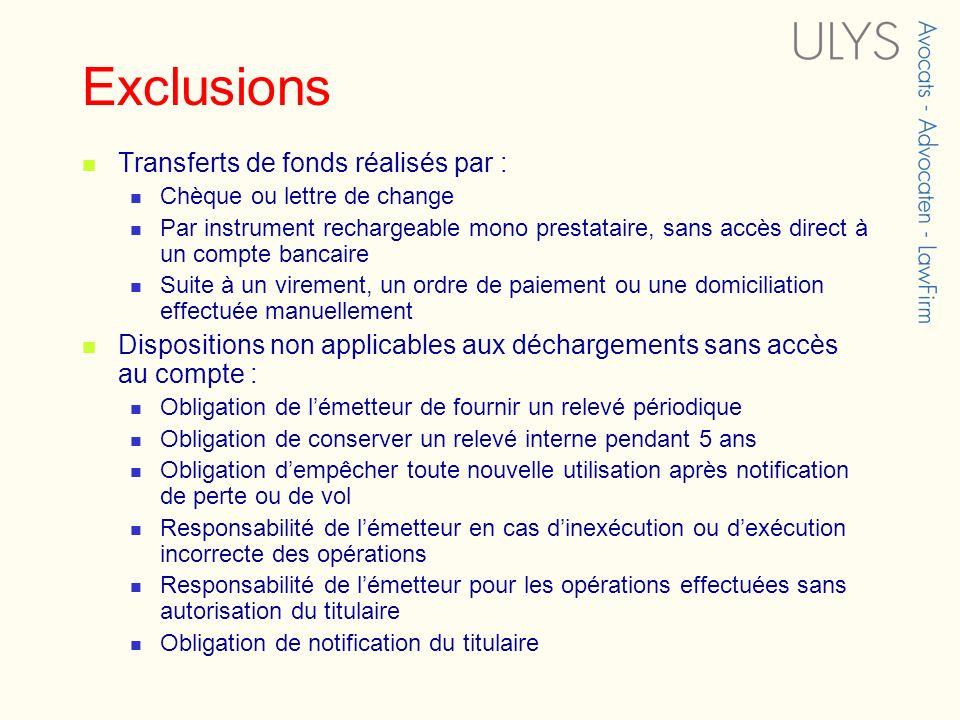 Exclusions Transferts de fonds réalisés par : Chèque ou lettre de change Par instrument rechargeable mono prestataire, sans accès direct à un compte b