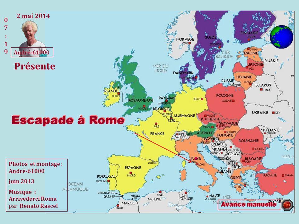 Photos et montage : André-61000 juin 2013 Musique : Arrivederci Roma par Renato Rascel Escapade à Rome 2 mai 2014 07:2107:2107:2107:2107:21 Avance manuelle André-61000 Présente