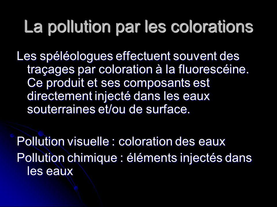 La pollution par les colorations Les spéléologues effectuent souvent des traçages par coloration à la fluorescéine. Ce produit et ses composants est d