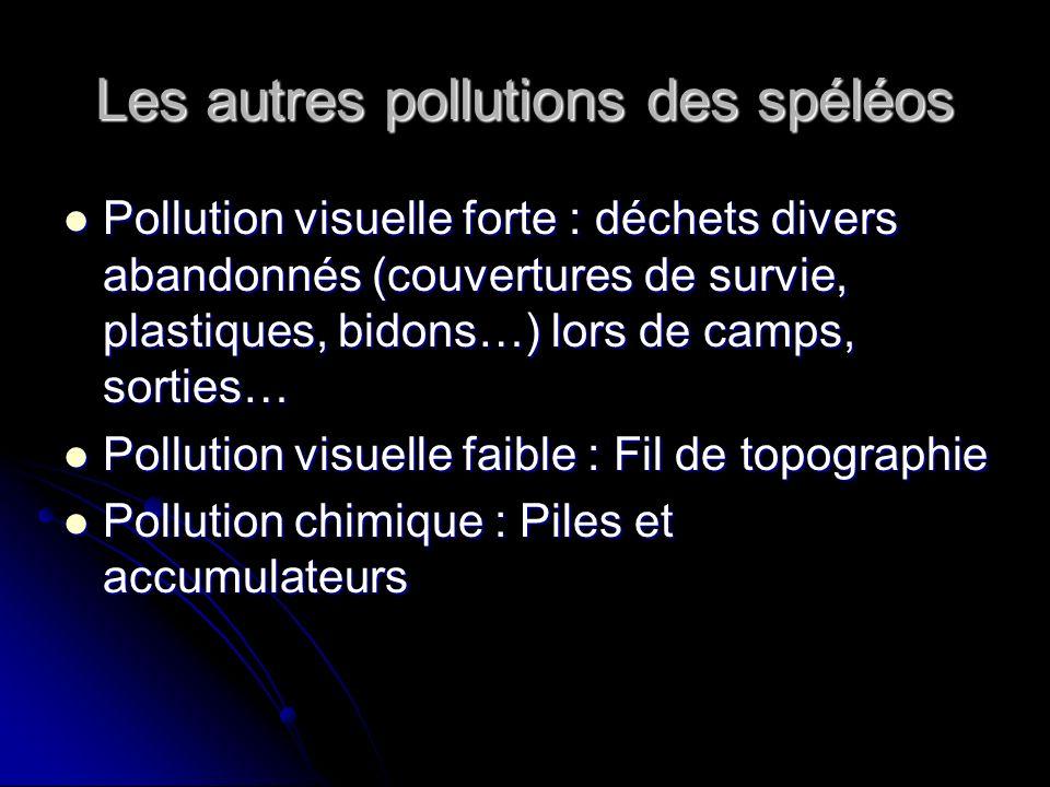 Les autres pollutions des spéléos Pollution visuelle forte : déchets divers abandonnés (couvertures de survie, plastiques, bidons…) lors de camps, sor