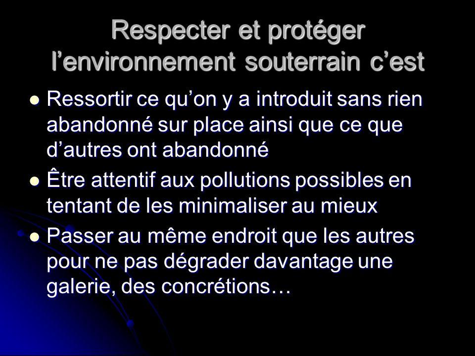 Respecter et protéger lenvironnement souterrain cest Ressortir ce quon y a introduit sans rien abandonné sur place ainsi que ce que dautres ont abando