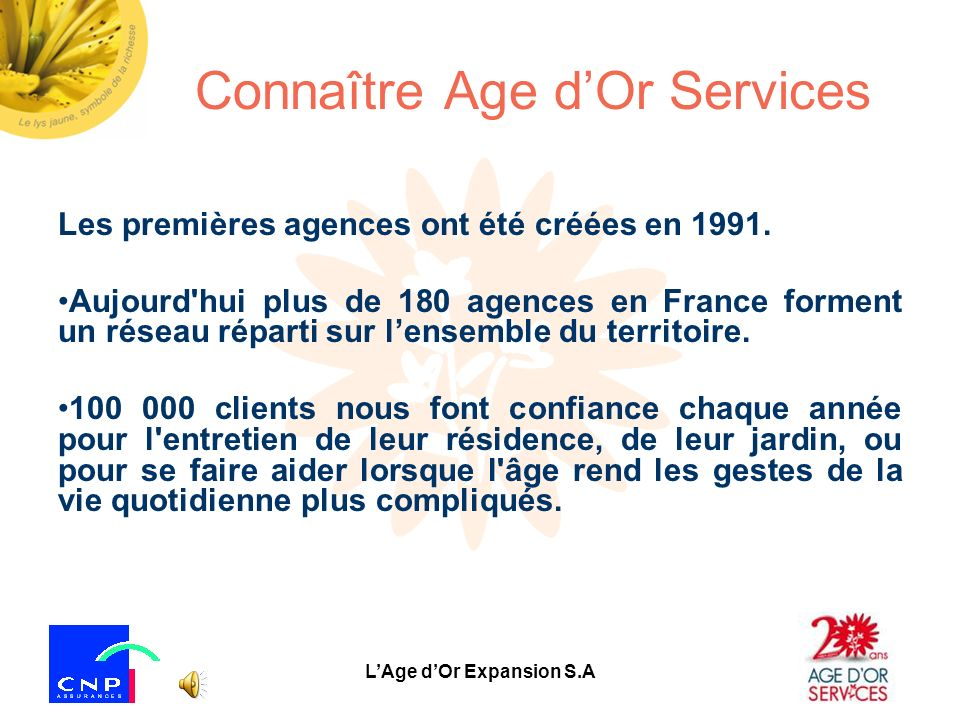 LAge dOr Expansion S.A Connaître Age dOr Services Les premières agences ont été créées en 1991.