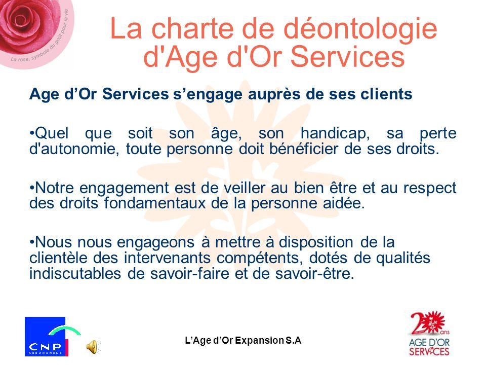 LAge dOr Expansion S.A La charte de déontologie d Age d Or Services Age dOr Services sengage auprès de ses clients Quel que soit son âge, son handicap, sa perte d autonomie, toute personne doit bénéficier de ses droits.