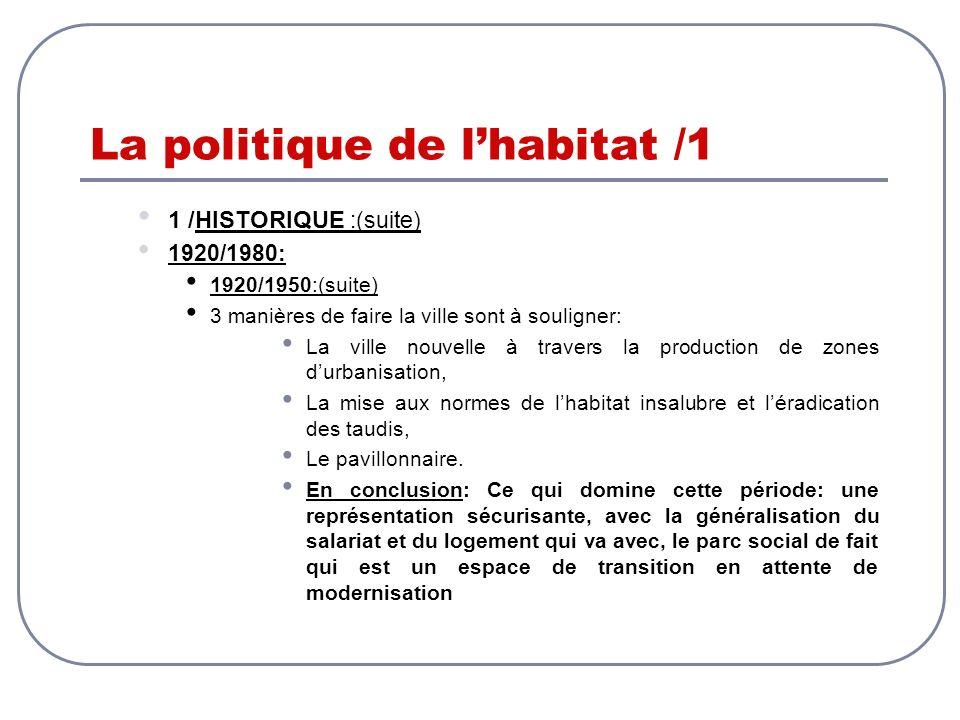 La politique de lhabitat /1 1 /HISTORIQUE :(suite) 1920/1980: 1920/1950:(suite) 3 manières de faire la ville sont à souligner: La ville nouvelle à tra