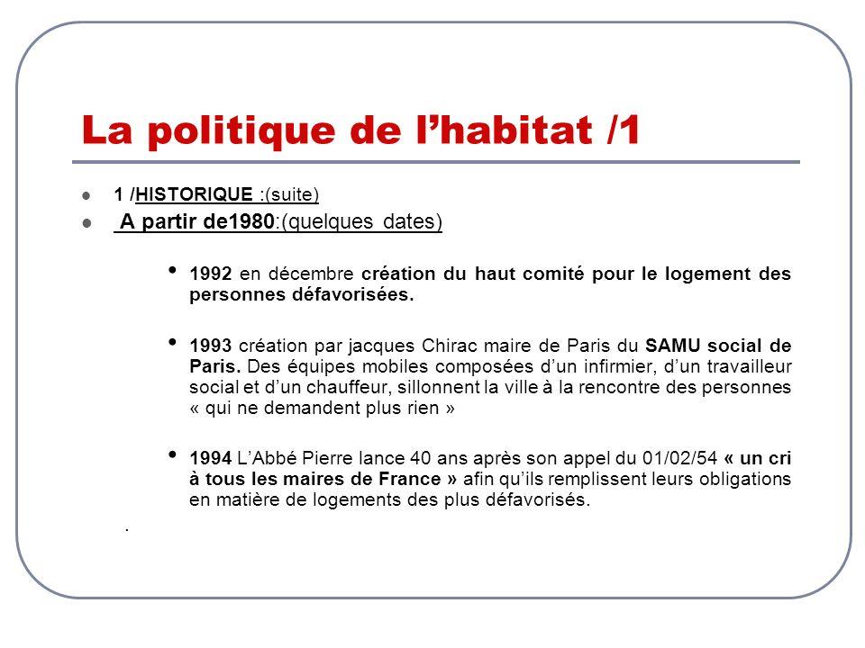 La politique de lhabitat /1 1 /HISTORIQUE :(suite) A partir de1980:(quelques dates) 1992 en décembre création du haut comité pour le logement des pers