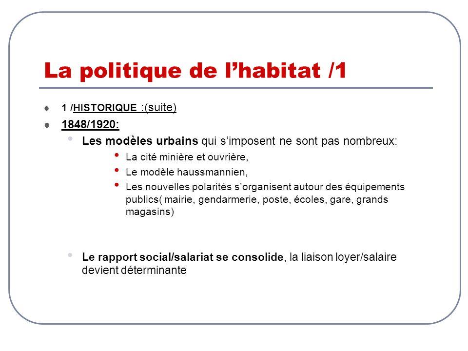 La politique de lhabitat /1 1 /HISTORIQUE :(suite) 1848/1920: Les modèles urbains qui simposent ne sont pas nombreux: La cité minière et ouvrière, Le
