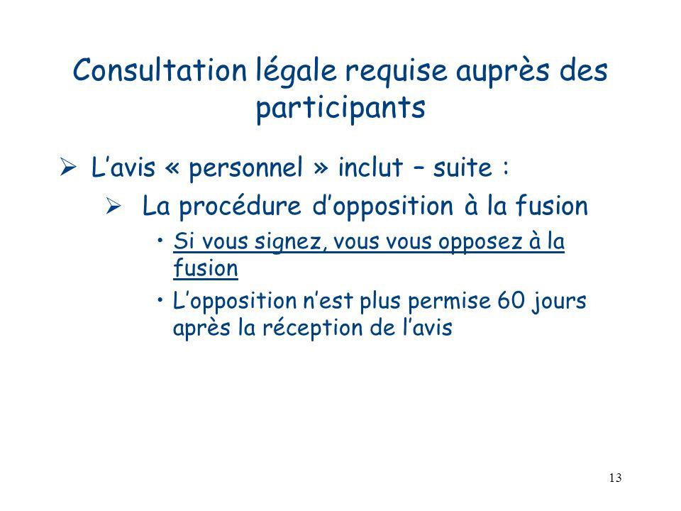 13 Consultation légale requise auprès des participants Lavis « personnel » inclut – suite : La procédure dopposition à la fusion Si vous signez, vous