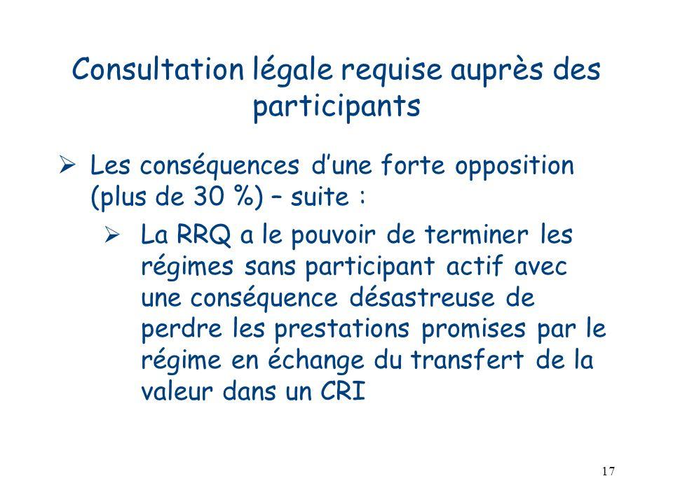 17 Consultation légale requise auprès des participants Les conséquences dune forte opposition (plus de 30 %) – suite : La RRQ a le pouvoir de terminer