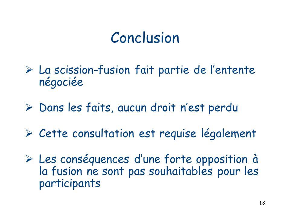 18 Conclusion La scission-fusion fait partie de lentente négociée Dans les faits, aucun droit nest perdu Cette consultation est requise légalement Les