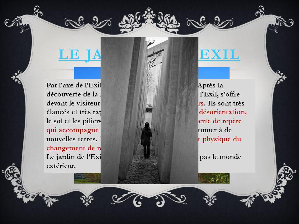 LE JARDIN DE LEXIL Par laxe de lExil, on accède au jardin de lexil.