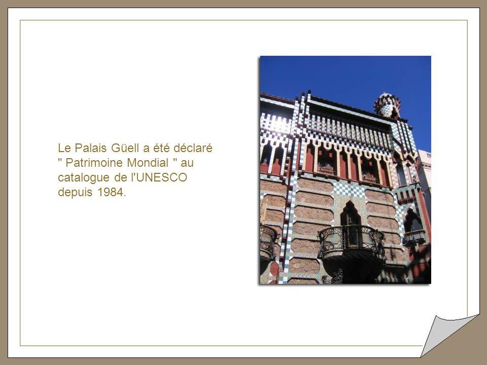 Le Palais Güell a été déclaré Patrimoine Mondial au catalogue de l UNESCO depuis 1984.
