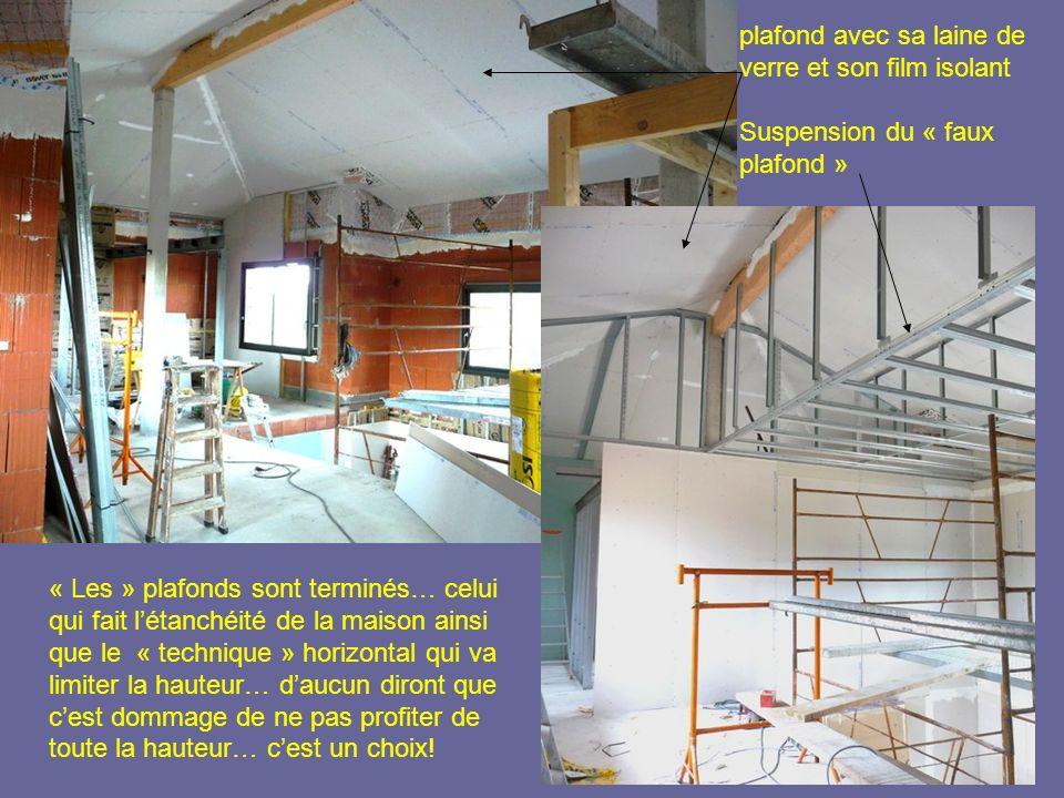 « Les » plafonds sont terminés… celui qui fait létanchéité de la maison ainsi que le « technique » horizontal qui va limiter la hauteur… daucun diront