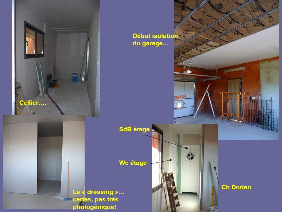 Cellier…. Début isolation du garage... Le « dressing »… certes, pas très photogénique! SdB étage Wc étage Ch Dorian