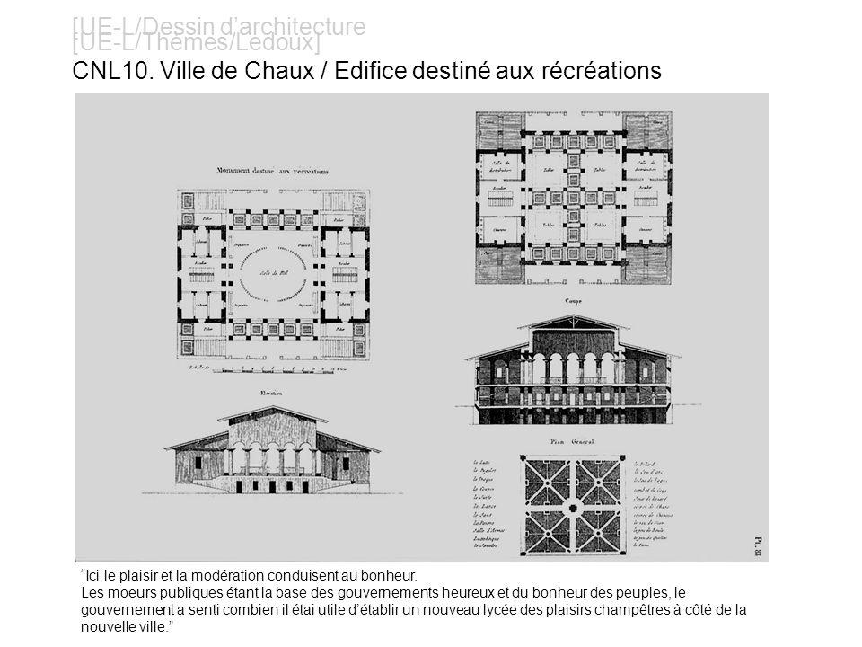 [UE-L/Dessin darchitecture [UE-L/Thèmes/Ledoux] CNL10. Ville de Chaux / Edifice destiné aux récréations Ici le plaisir et la modération conduisent au