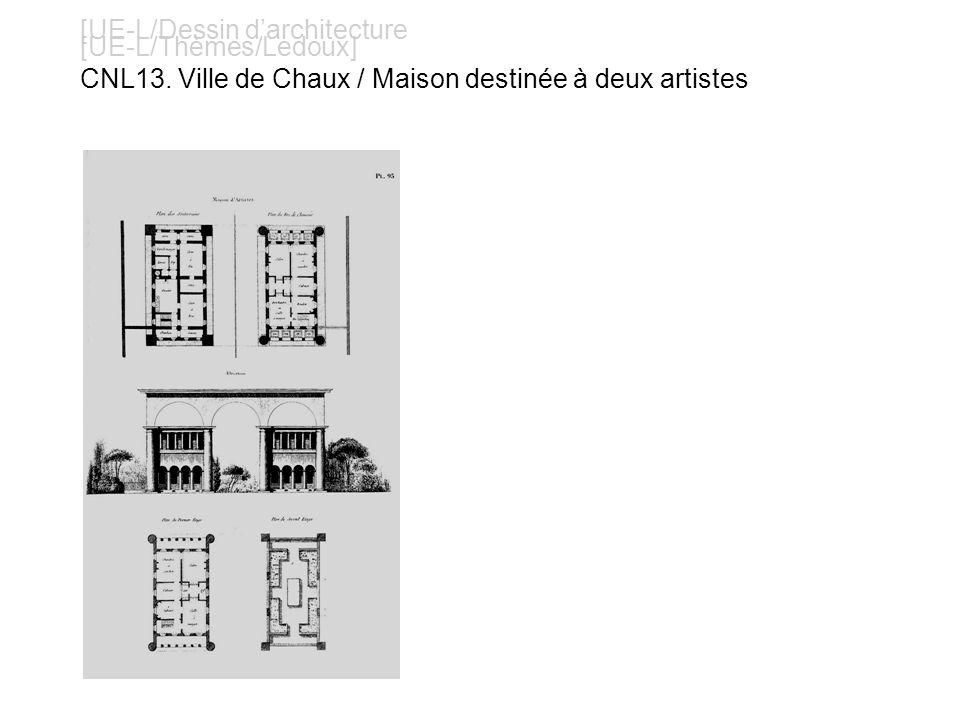 [UE-L/Dessin darchitecture [UE-L/Thèmes/Ledoux] CNL13. Ville de Chaux / Maison destinée à deux artistes