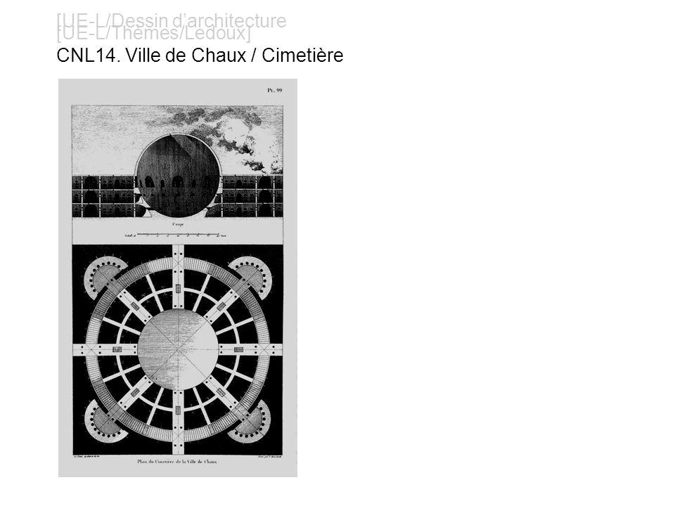 [UE-L/Dessin darchitecture [UE-L/Thèmes/Ledoux] CNL14. Ville de Chaux / Cimetière
