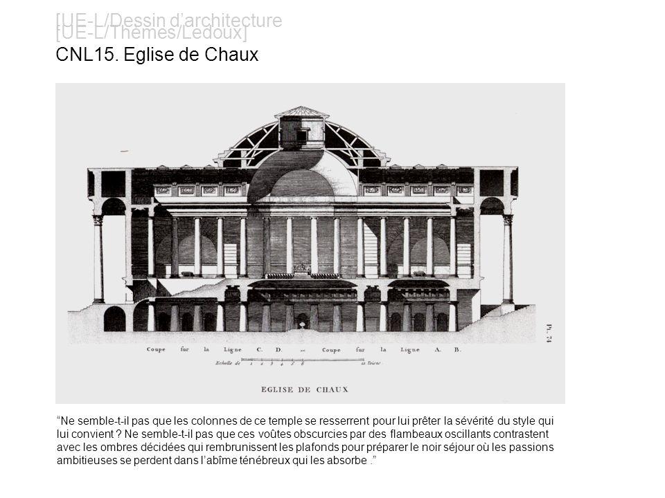 [UE-L/Dessin darchitecture [UE-L/Thèmes/Ledoux] CNL15. Eglise de Chaux Ne semble-t-il pas que les colonnes de ce temple se resserrent pour lui prêter