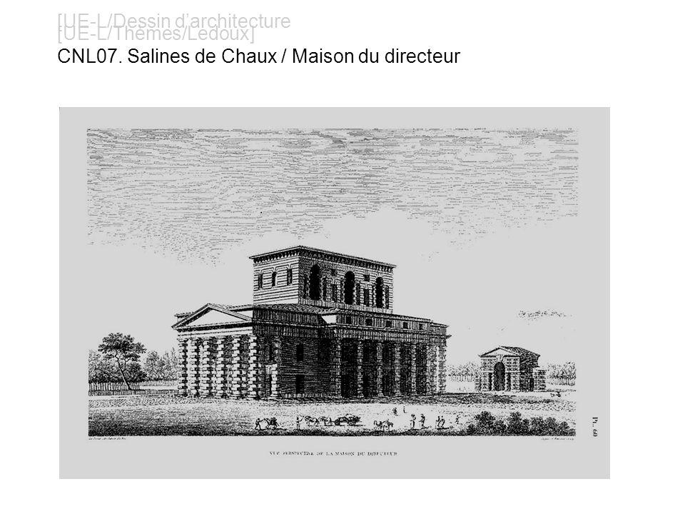 [UE-L/Dessin darchitecture [UE-L/Thèmes/Ledoux] CNL07. Salines de Chaux / Maison du directeur