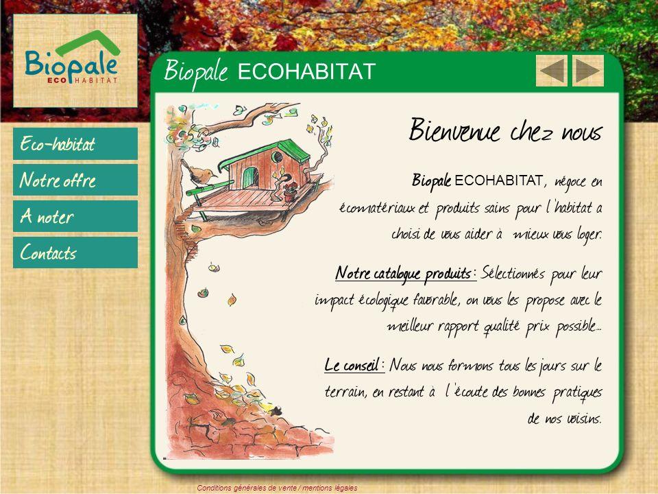 Biopale ECOHABITAT Eco-habitat Notre offre A noter Contacts Conditions générales de vente / mentions légales Bienvenue chez nous Biopale ECOHABITAT, n