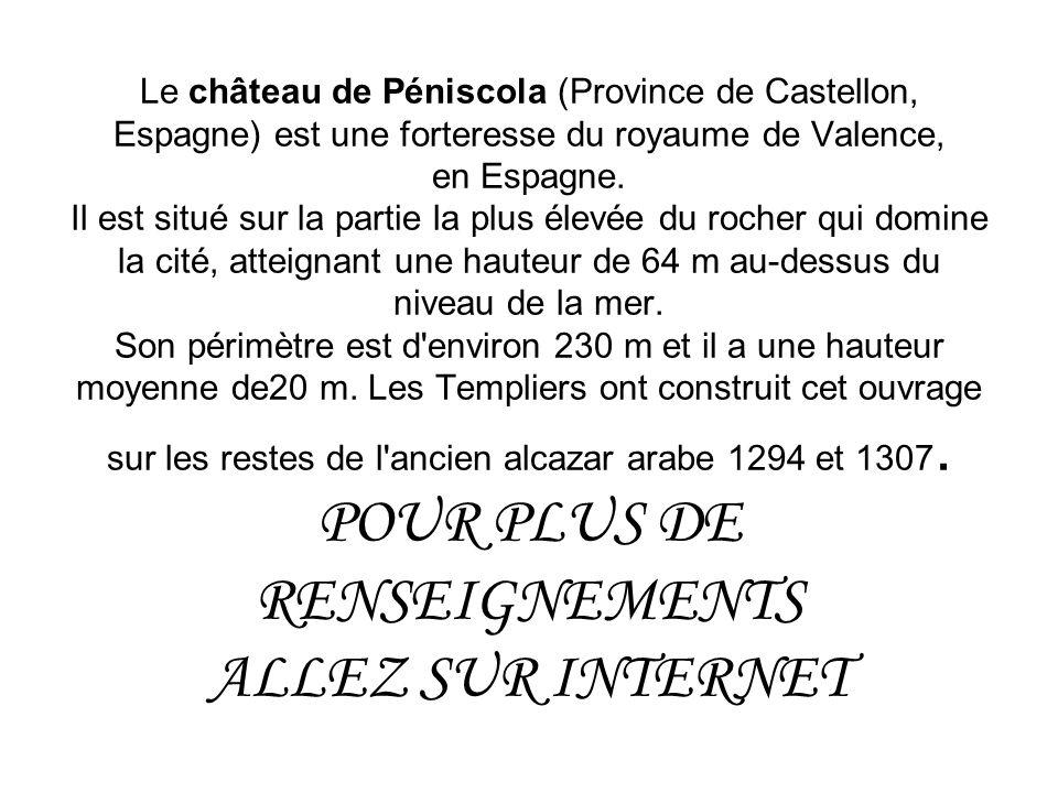 Le château de Péniscola (Province de Castellon, Espagne) est une forteresse du royaume de Valence, en Espagne.