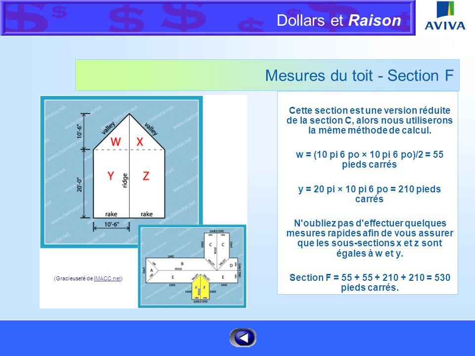 Dollars et Raison Menu Mesures du toit - Section E s = (15 pi × 15 pi)/2 = 112,5 pieds carrés t = 40 pi × 15 pi = 600 pieds carrés N'oubliez pas de vé