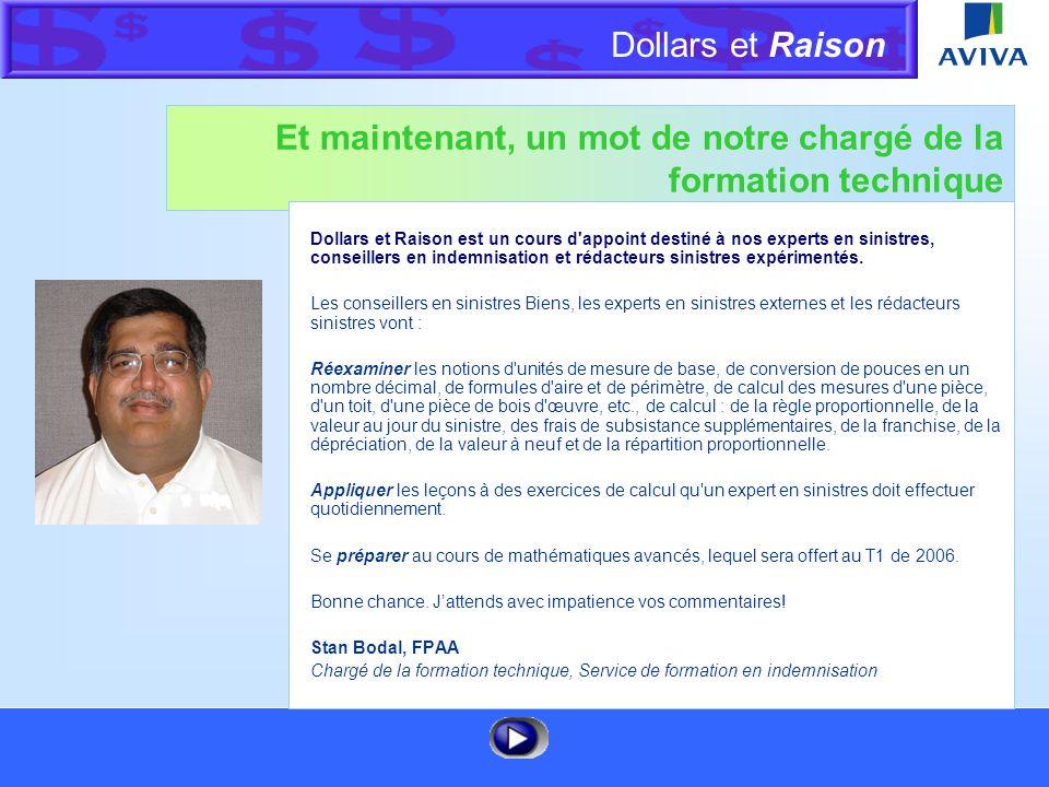 Dollars et Raison Menu Et maintenant, un mot de notre chargé de la formation technique Dollars et Raison est un cours d appoint destiné à nos experts en sinistres, conseillers en indemnisation et rédacteurs sinistres expérimentés.