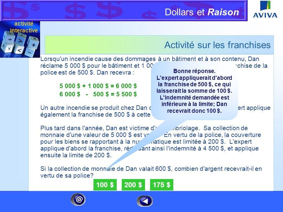 Dollars et Raison Menu Activité sur les franchises Les franchises sont soit des montants pour lesquels l'assuré a accepté de s'auto-assurer, soit des