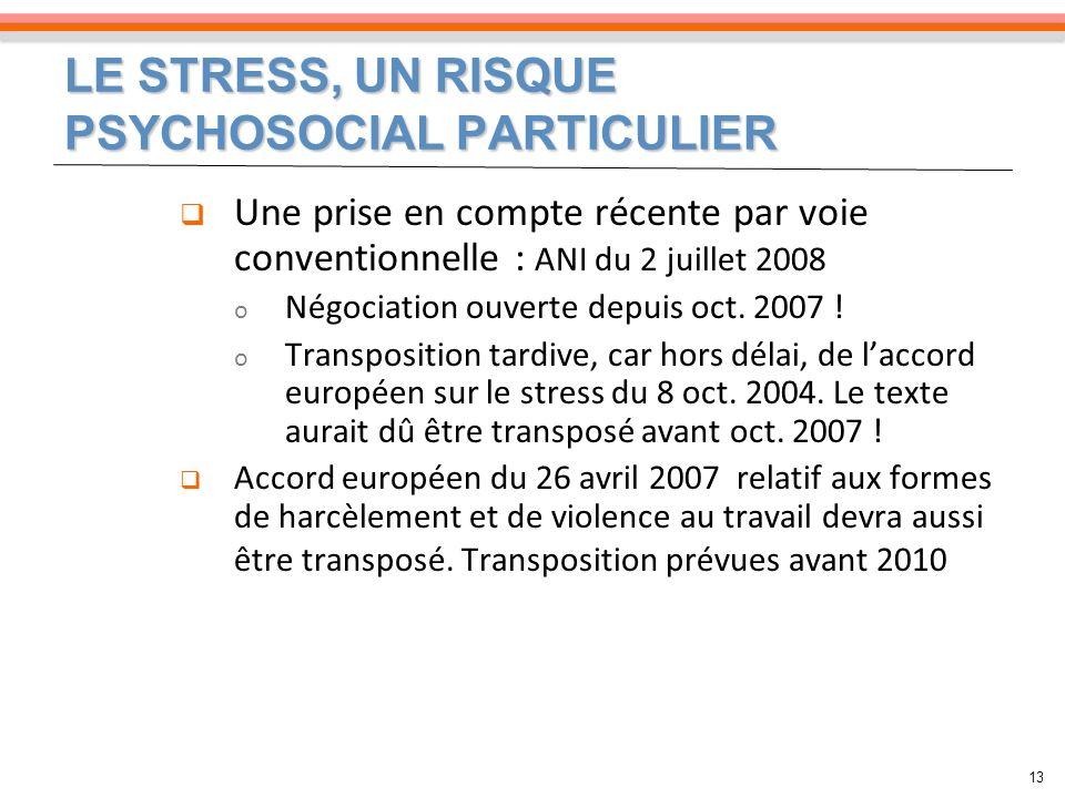 LE STRESS, UN RISQUE PSYCHOSOCIAL PARTICULIER 13 Une prise en compte récente par voie conventionnelle : ANI du 2 juillet 2008 o Négociation ouverte de