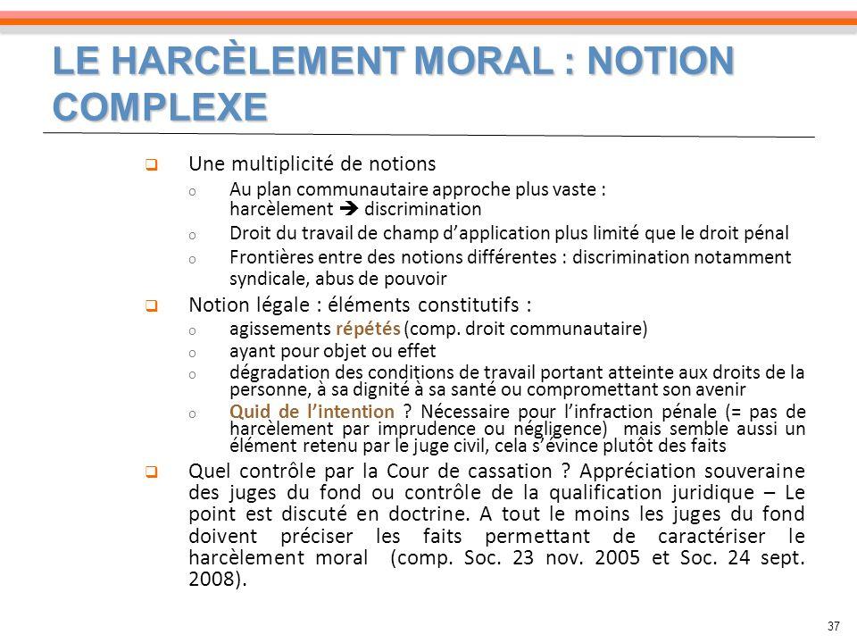 LE HARCÈLEMENT MORAL : NOTION COMPLEXE 37 Une multiplicité de notions o Au plan communautaire approche plus vaste : harcèlement discrimination o Droit