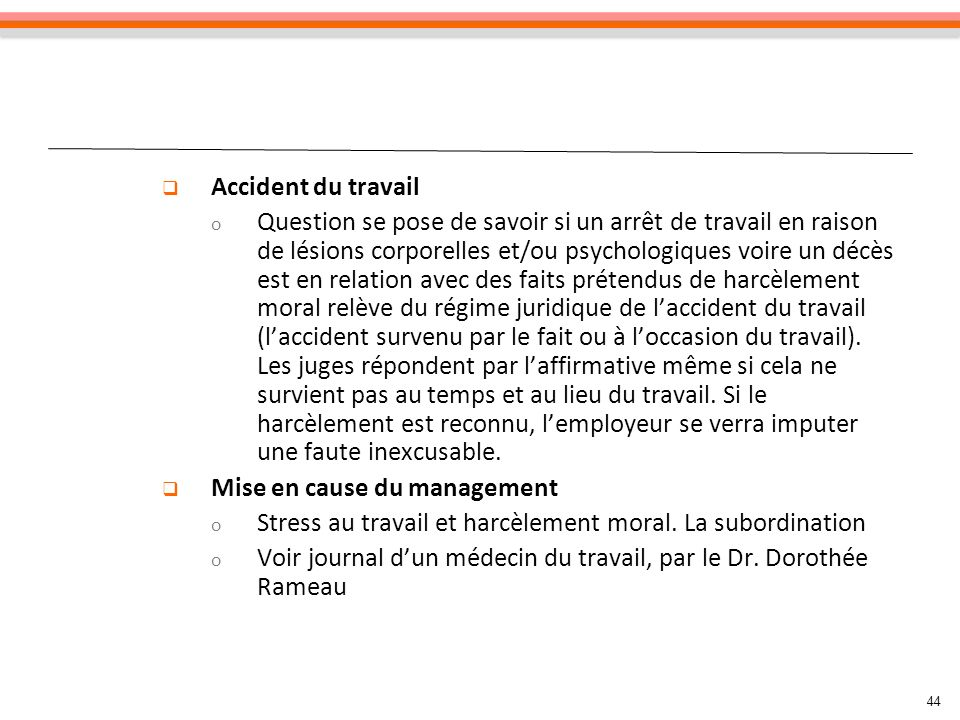 44 Accident du travail o Question se pose de savoir si un arrêt de travail en raison de lésions corporelles et/ou psychologiques voire un décès est en