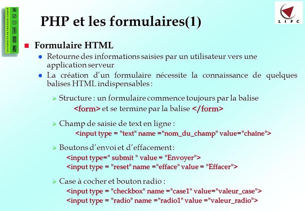 101 PHP et les formulaires (1) Formulaire HTML Formulaire HTML Retourne des informations saisies par un utilisateur vers une application serveur Retou