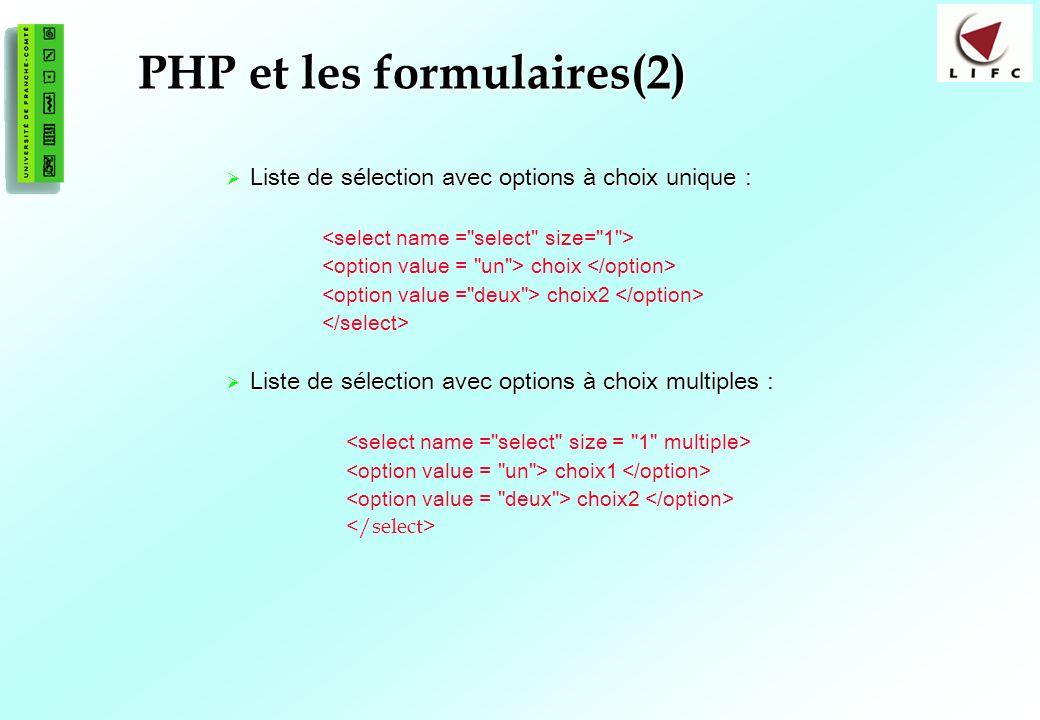 102 PHP et les formulaires(2) Liste de sélection avec options à choix unique : Liste de sélection avec options à choix unique : choix choix2 Liste de sélection avec options à choix multiples : Liste de sélection avec options à choix multiples : choix1 choix2